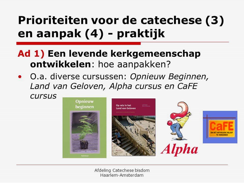 Afdeling Catechese bisdom Haarlem-Amsterdam Prioriteiten voor de catechese (3) en aanpak (4) - praktijk Ad 1) Een levende kerkgemeenschap ontwikkelen: