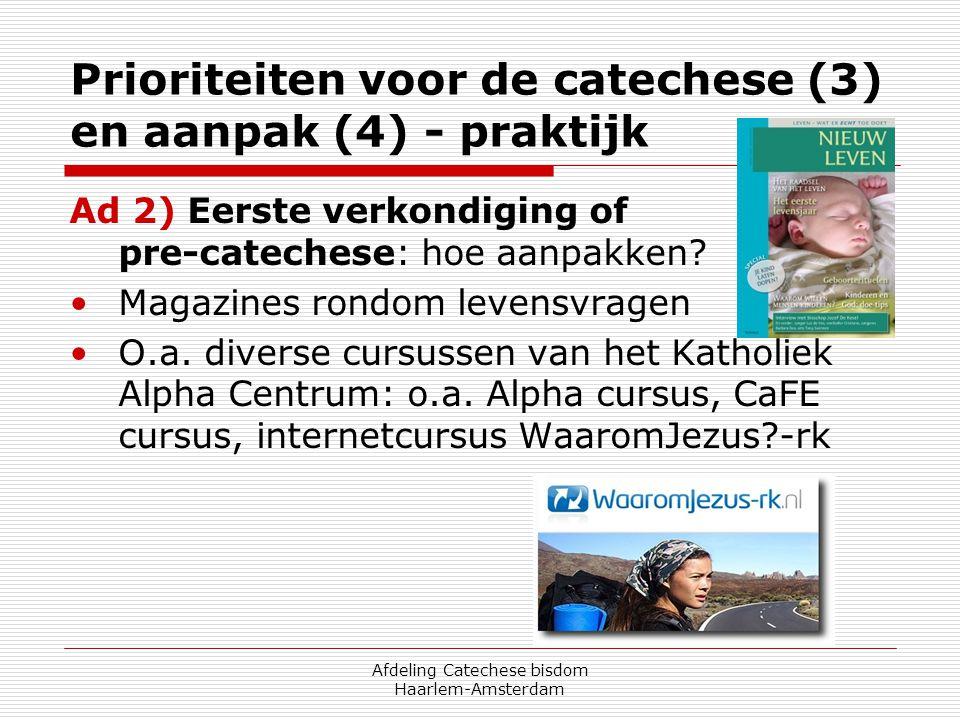 Afdeling Catechese bisdom Haarlem-Amsterdam Prioriteiten voor de catechese (3) en aanpak (4) - praktijk Ad 2) Eerste verkondiging of pre-catechese: ho