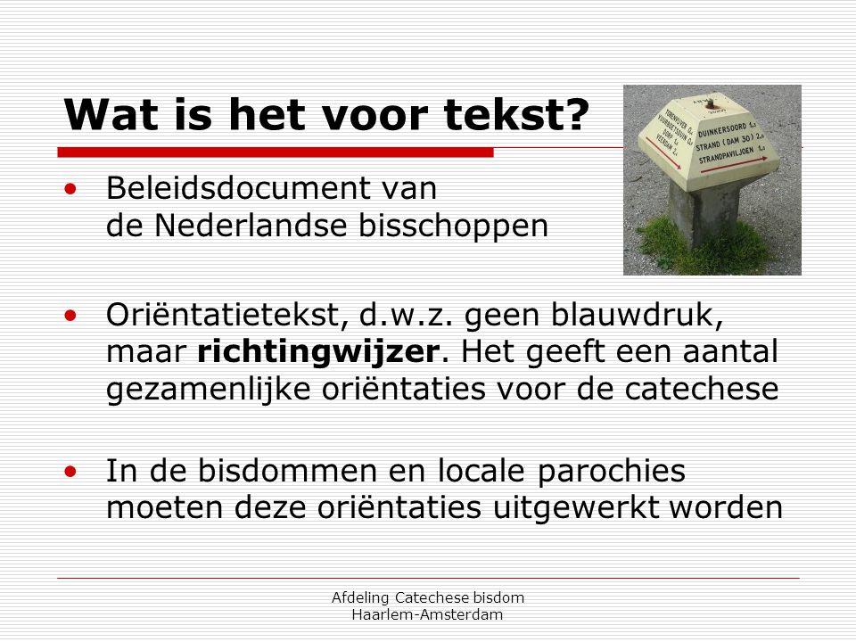 Afdeling Catechese bisdom Haarlem-Amsterdam Wat is het voor tekst? •Beleidsdocument van de Nederlandse bisschoppen •Oriëntatietekst, d.w.z. geen blauw