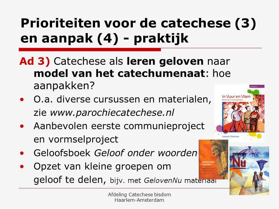 Afdeling Catechese bisdom Haarlem-Amsterdam Prioriteiten voor de catechese (3) en aanpak (4) - praktijk Ad 3) Catechese als leren geloven naar model v