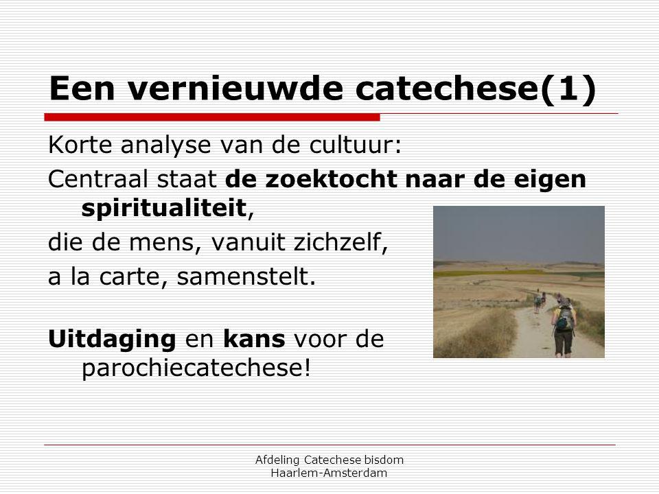 Afdeling Catechese bisdom Haarlem-Amsterdam Een vernieuwde catechese(1) Korte analyse van de cultuur: Centraal staat de zoektocht naar de eigen spirit