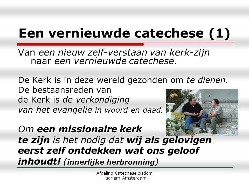 Afdeling Catechese bisdom Haarlem-Amsterdam Een vernieuwde catechese (1) Van een nieuw zelf-verstaan van kerk-zijn naar een vernieuwde catechese. De K