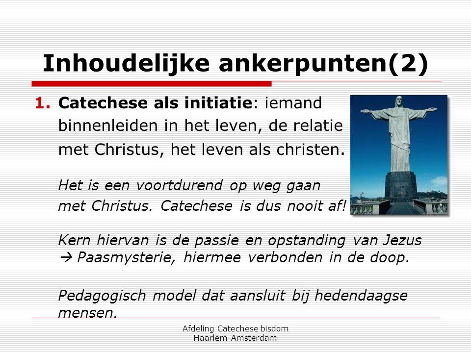 Afdeling Catechese bisdom Haarlem-Amsterdam Inhoudelijke ankerpunten(2) Ad 1) Catechese als initiatie: Christus als het leven zelf laten ontdekken: dat is de belangrijkste uitdaging voor de catechese vandaag.