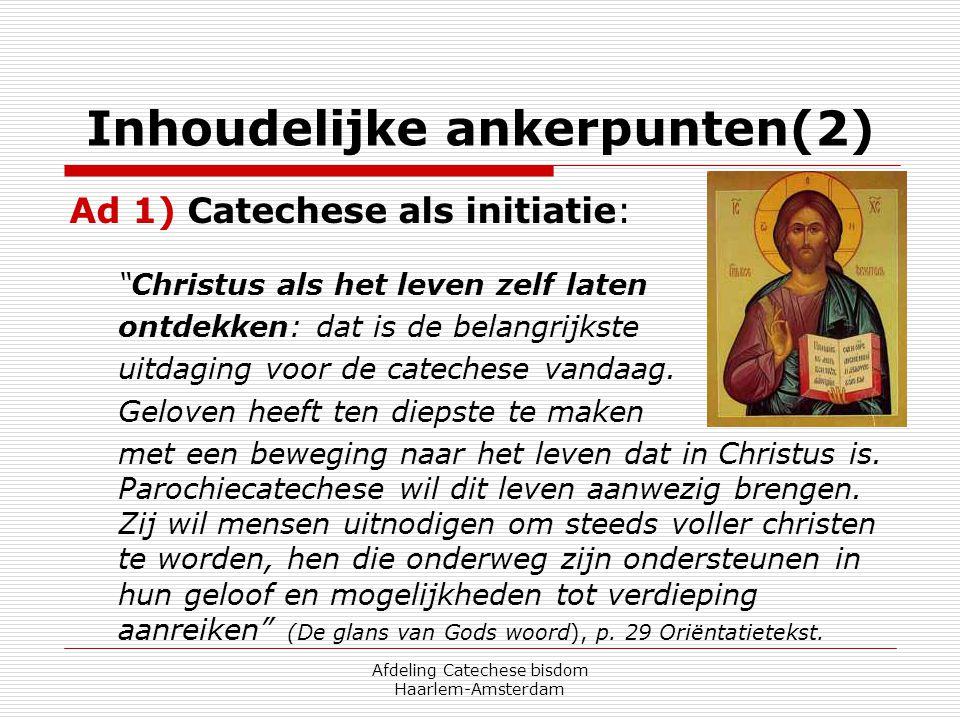 """Afdeling Catechese bisdom Haarlem-Amsterdam Inhoudelijke ankerpunten(2) Ad 1) Catechese als initiatie: """"Christus als het leven zelf laten ontdekken: d"""