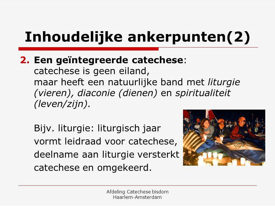 Afdeling Catechese bisdom Haarlem-Amsterdam Inhoudelijke ankerpunten(2) 2.Een geïntegreerde catechese: catechese is geen eiland, maar heeft een natuur