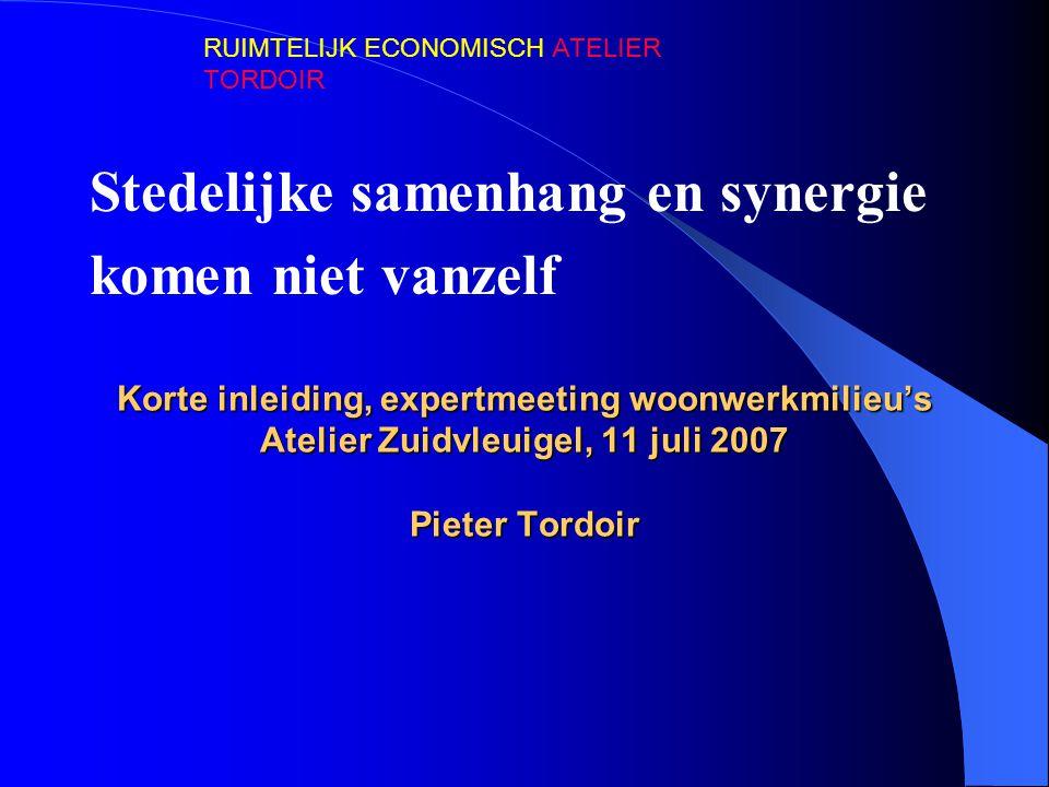 Korte inleiding, expertmeeting woonwerkmilieu's Atelier Zuidvleuigel, 11 juli 2007 Pieter Tordoir Stedelijke samenhang en synergie komen niet vanzelf