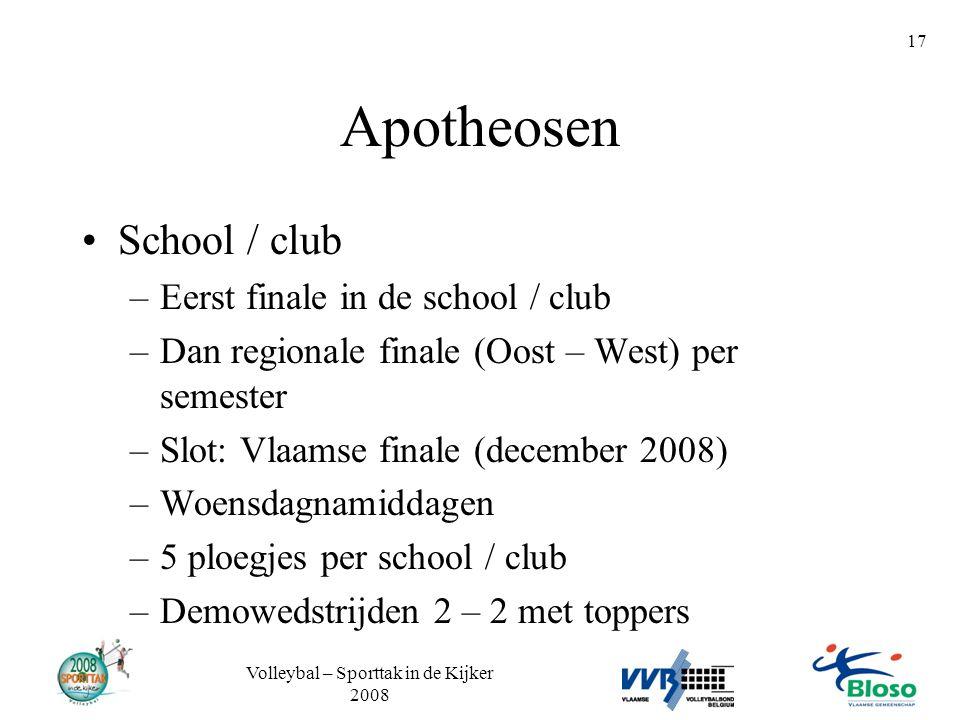 Volleybal – Sporttak in de Kijker 2008 17 Apotheosen •School / club –Eerst finale in de school / club –Dan regionale finale (Oost – West) per semester