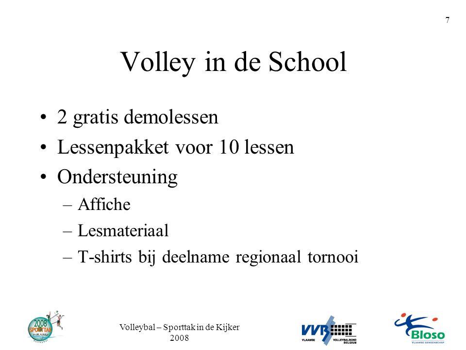 Volleybal – Sporttak in de Kijker 2008 7 Volley in de School •2 gratis demolessen •Lessenpakket voor 10 lessen •Ondersteuning –Affiche –Lesmateriaal –