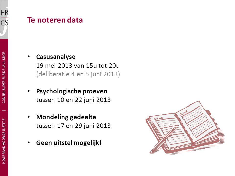 Te noteren data • Casusanalyse 19 mei 2013 van 15u tot 20u (deliberatie 4 en 5 juni 2013) • Psychologische proeven tussen 10 en 22 juni 2013 • Mondeli