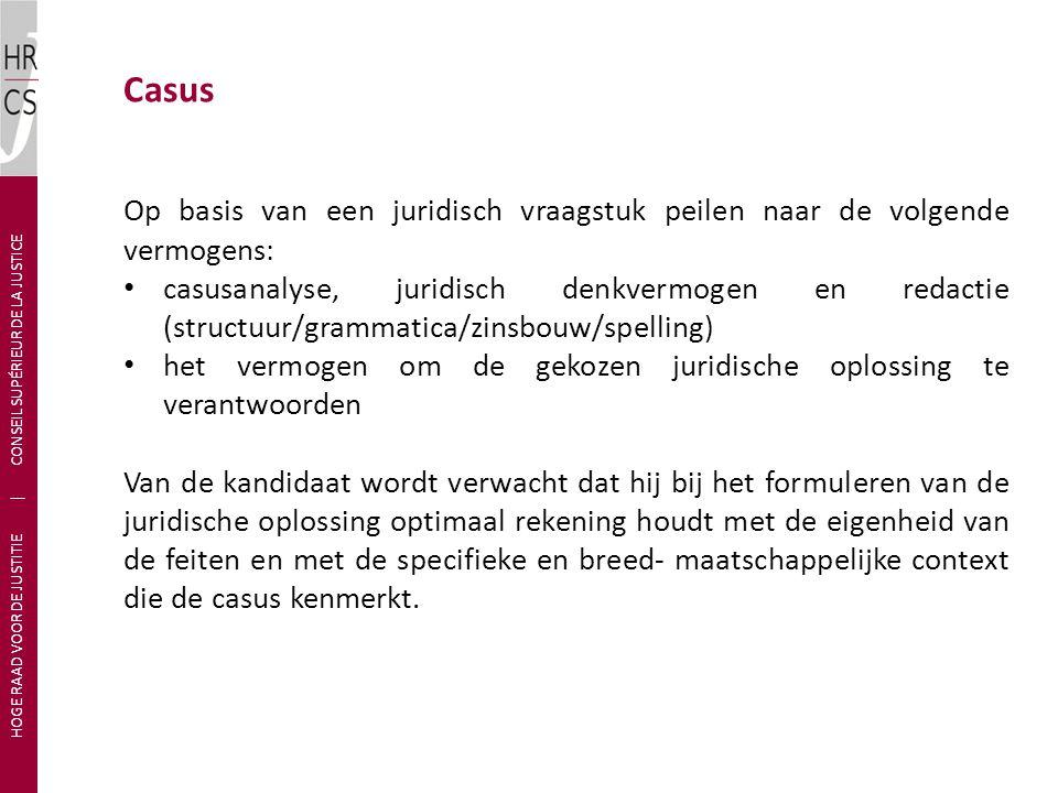 Casus Op basis van een juridisch vraagstuk peilen naar de volgende vermogens: • casusanalyse, juridisch denkvermogen en redactie (structuur/grammatica