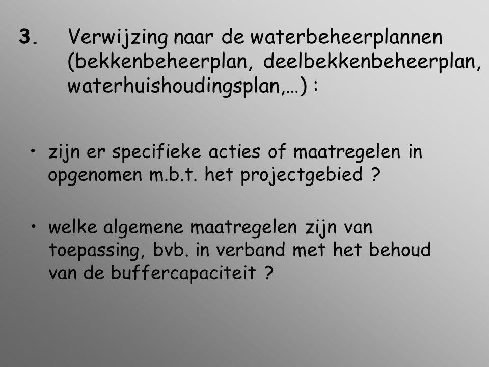 3.Verwijzing naar de waterbeheerplannen (bekkenbeheerplan, deelbekkenbeheerplan, waterhuishoudingsplan,…) : •zijn er specifieke acties of maatregelen in opgenomen m.b.t.