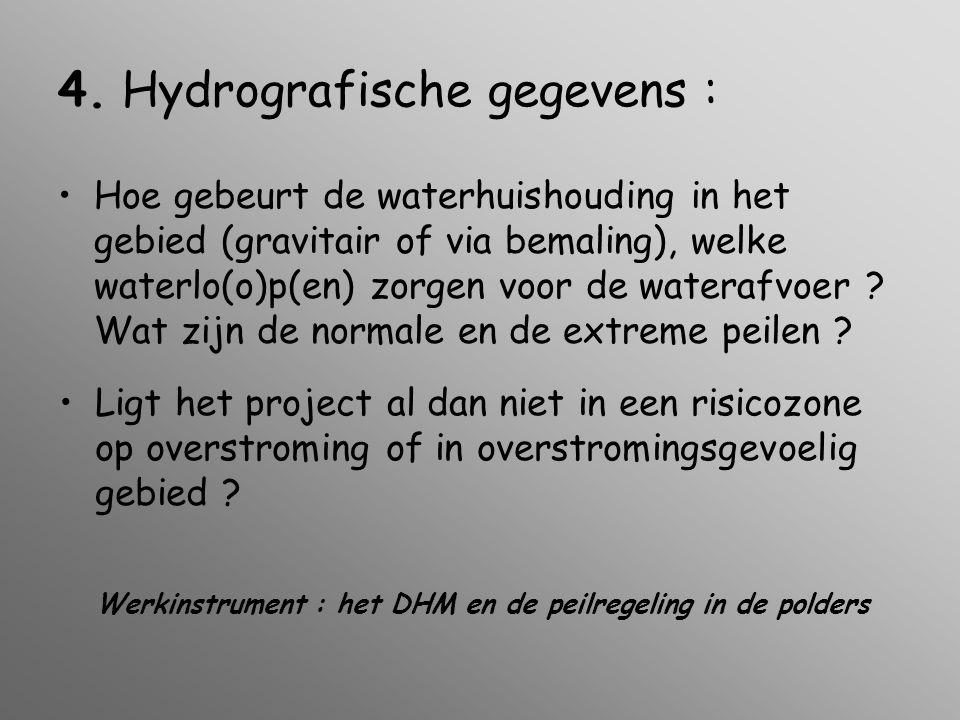 4. Hydrografische gegevens : •Hoe gebeurt de waterhuishouding in het gebied (gravitair of via bemaling), welke waterlo(o)p(en) zorgen voor de waterafv