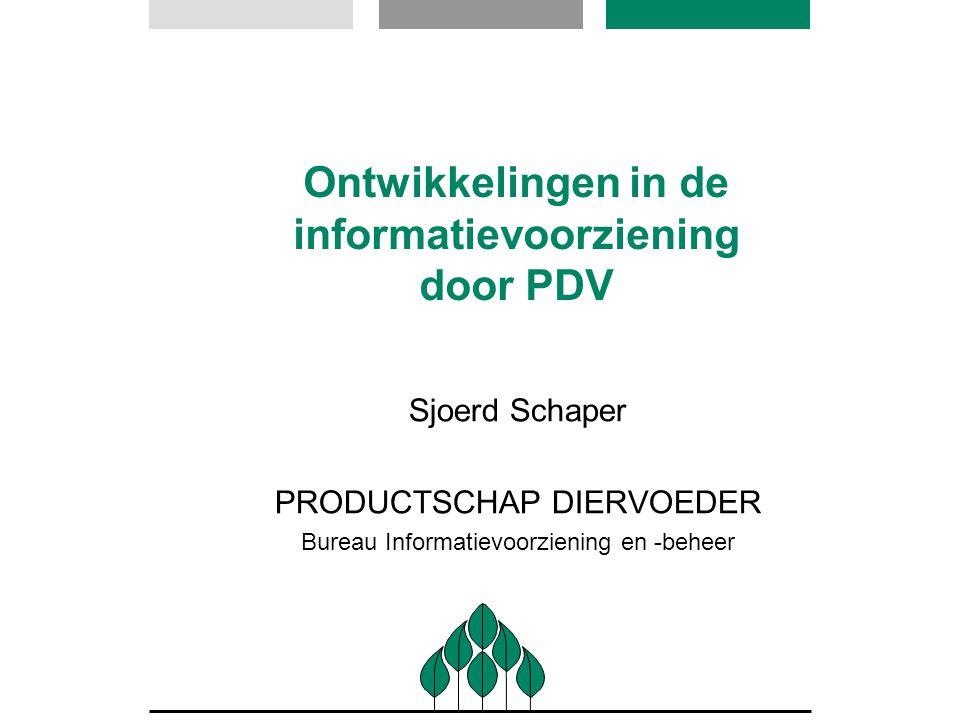 Ontwikkelingen in de informatievoorziening door PDV Sjoerd Schaper PRODUCTSCHAP DIERVOEDER Bureau Informatievoorziening en -beheer