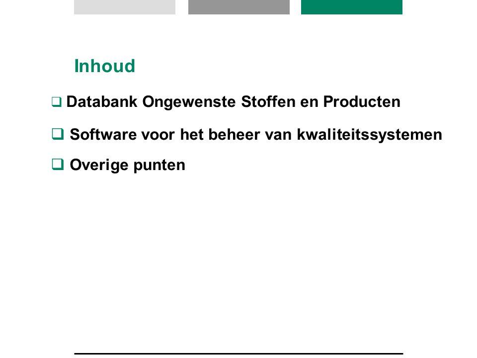Inhoud  Databank Ongewenste Stoffen en Producten  Software voor het beheer van kwaliteitssystemen  Overige punten
