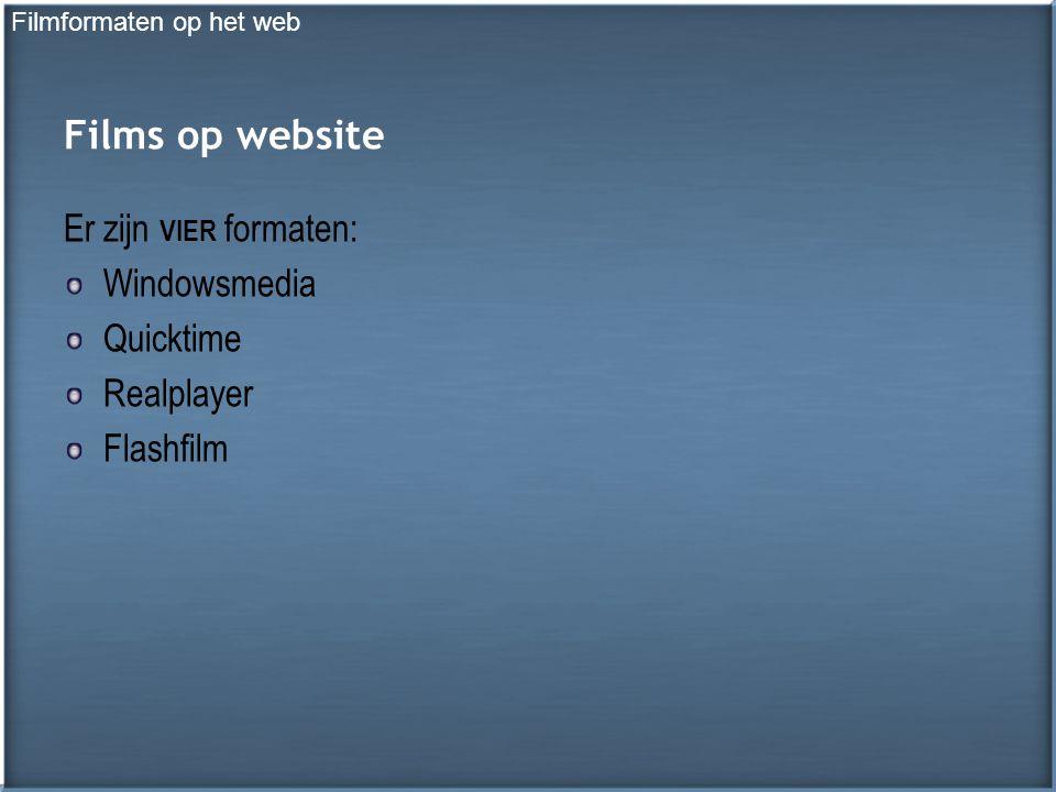 Films op website Er zijn VIER formaten: Windowsmedia Quicktime Realplayer Flashfilm Filmformaten op het web