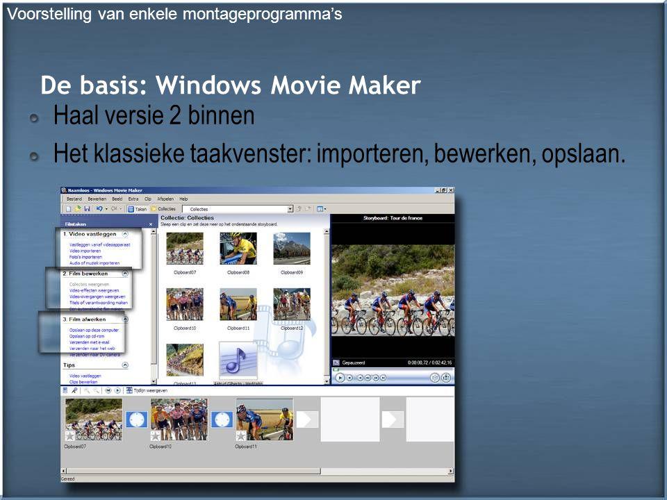 De basis: Windows Movie Maker Haal versie 2 binnen Het klassieke taakvenster: importeren, bewerken, opslaan.