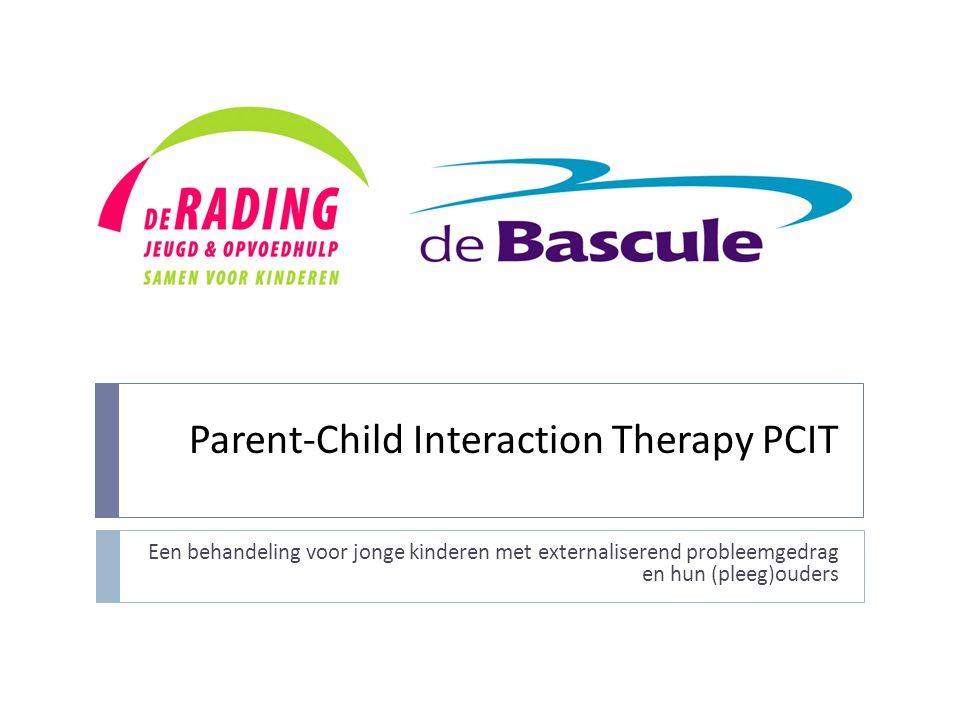 Parent-Child Interaction Therapy PCIT Een behandeling voor jonge kinderen met externaliserend probleemgedrag en hun (pleeg)ouders