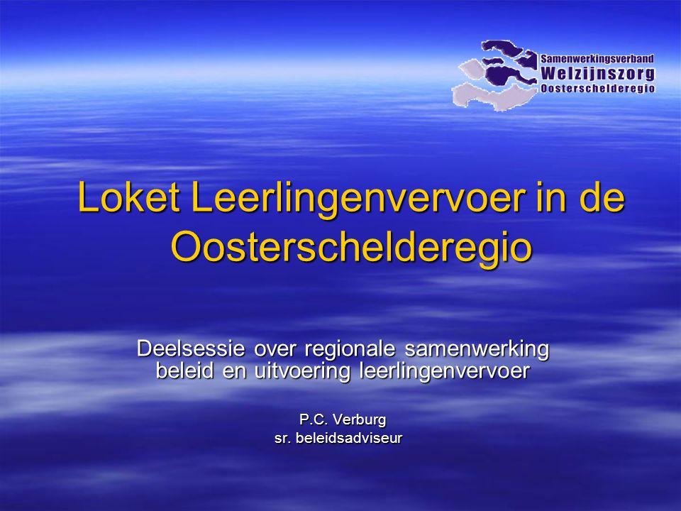 Loket Leerlingenvervoer in de Oosterschelderegio Deelsessie over regionale samenwerking beleid en uitvoering leerlingenvervoer P.C.