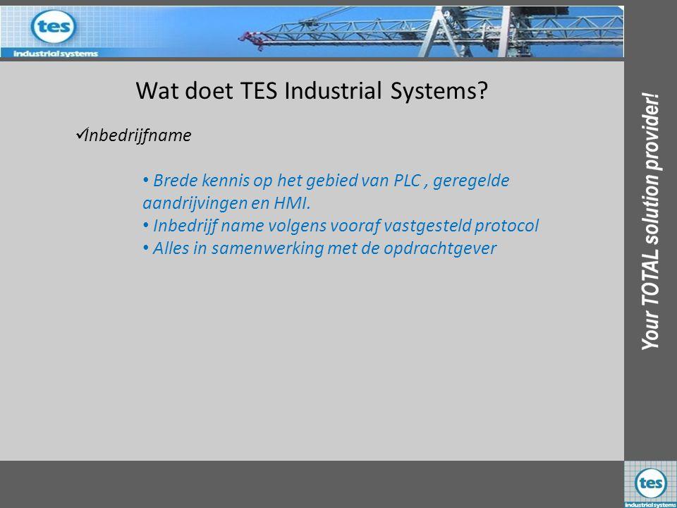 Wat doet TES Industrial Systems? IInbedrijfname • Brede kennis op het gebied van PLC, geregelde aandrijvingen en HMI. • Inbedrijf name volgens voora