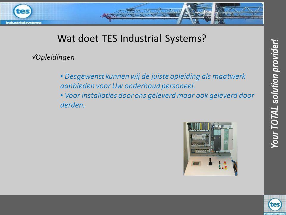 Wat doet TES Industrial Systems? OOpleidingen • Desgewenst kunnen wij de juiste opleiding als maatwerk aanbieden voor Uw onderhoud personeel. • Voor