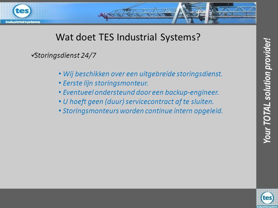 Wat doet TES Industrial Systems? SStoringsdienst 24/7 • Wij beschikken over een uitgebreide storingsdienst. • Eerste lijn storingsmonteur. ventueel