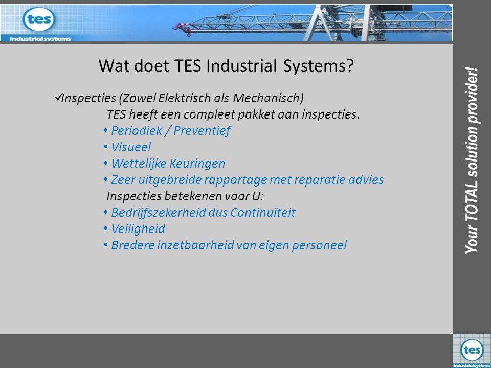 Wat doet TES Industrial Systems? IInspecties (Zowel Elektrisch als Mechanisch) TES heeft een compleet pakket aan inspecties. • Periodiek / Preventie