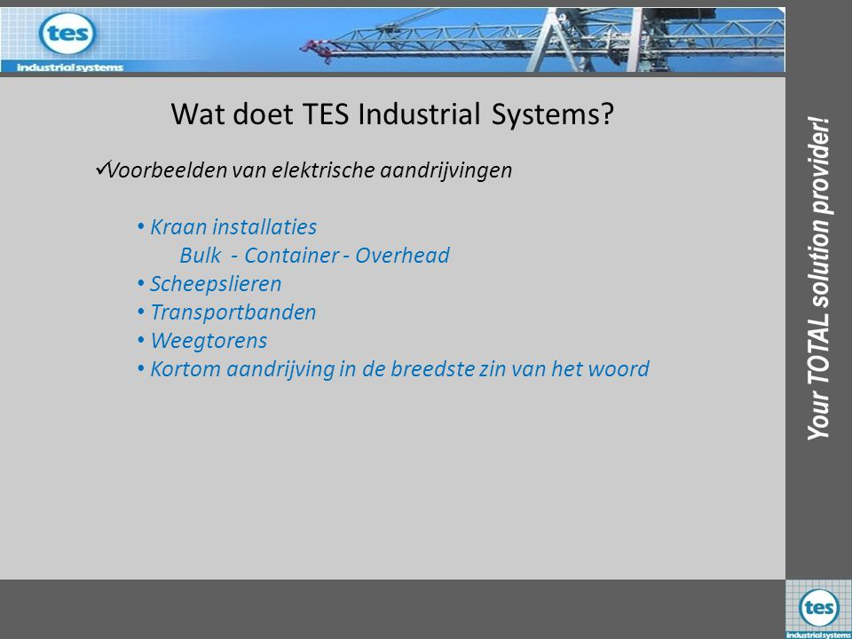 Wat doet TES Industrial Systems? VVoorbeelden van elektrische aandrijvingen • Kraan installaties Bulk - Container - Overhead • S• Scheepslieren • T•