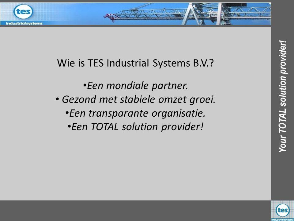 •E•Een mondiale partner. • Gezond met stabiele omzet groei. •E•Een transparante organisatie. •E•Een TOTAL solution provider!