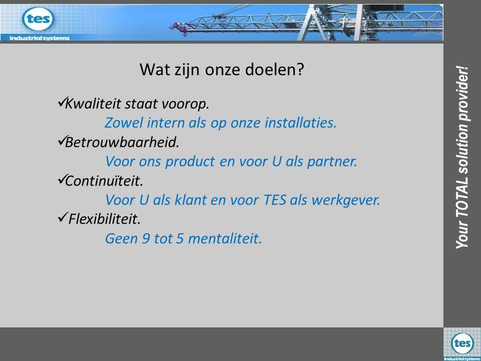 Wat zijn onze doelen? KKwaliteit staat voorop. Zowel intern als op onze installaties. BBetrouwbaarheid. Voor ons product en voor U als partner. C