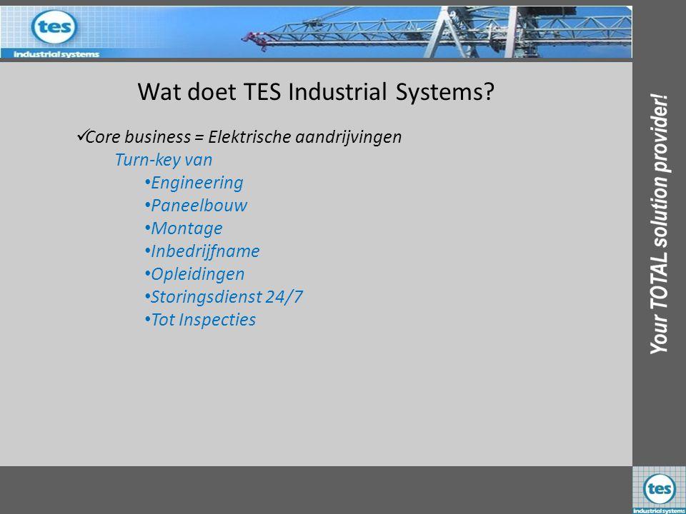 Wat doet TES Industrial Systems? CCore business = Elektrische aandrijvingen Turn-key van •E•Engineering •P•Paneelbouw •M•Montage •I•Inbedrijfname •O