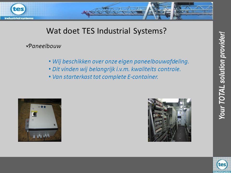 Wat doet TES Industrial Systems? PPaneelbouw • Wij beschikken over onze eigen paneelbouwafdeling. • Dit vinden wij belangrijk i.v.m. kwaliteits cont