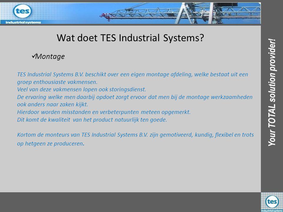 Wat doet TES Industrial Systems?  Montage TES Industrial Systems B.V. beschikt over een eigen montage afdeling, welke bestaat uit een groep enthousia