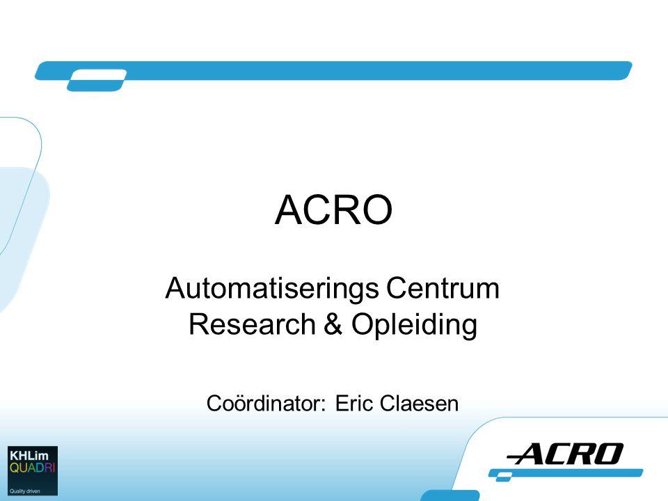 ACRO Automatiserings Centrum Research & Opleiding Coördinator: Eric Claesen