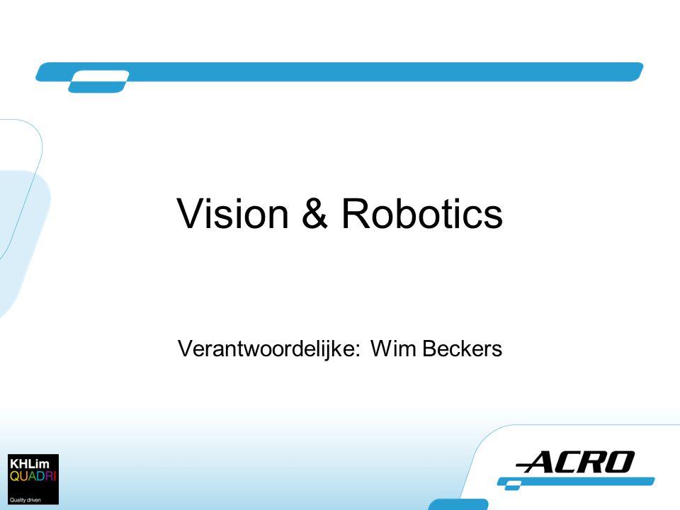 Vision & Robotics Verantwoordelijke: Wim Beckers