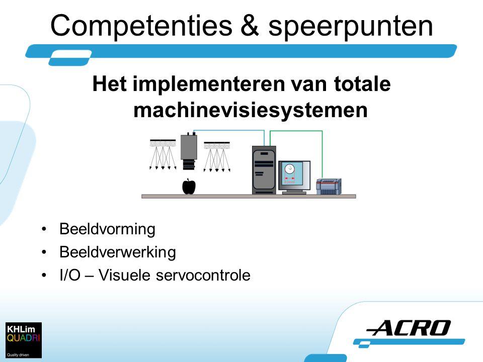 Competenties & speerpunten Het implementeren van totale machinevisiesystemen •Beeldvorming •Beeldverwerking •I/O – Visuele servocontrole