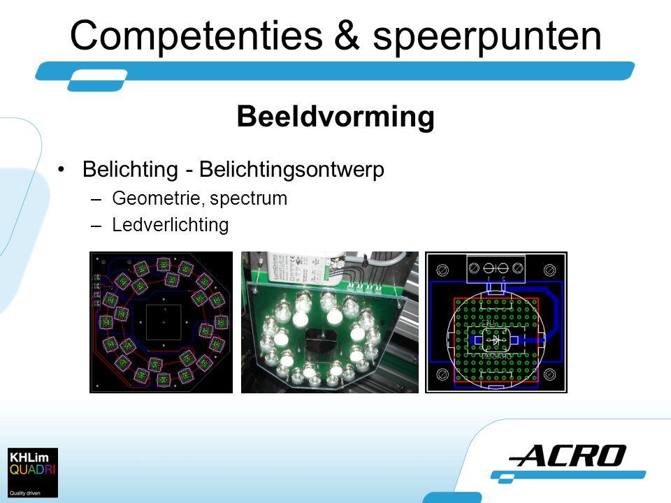 Competenties & speerpunten Beeldvorming •Belichting - Belichtingsontwerp –Geometrie, spectrum –Ledverlichting