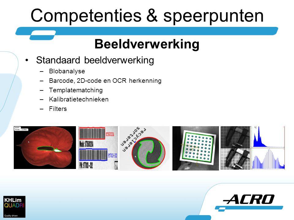 Competenties & speerpunten Beeldverwerking •Standaard beeldverwerking –Blobanalyse –Barcode, 2D-code en OCR herkenning –Templatematching –Kalibratietechnieken –Filters