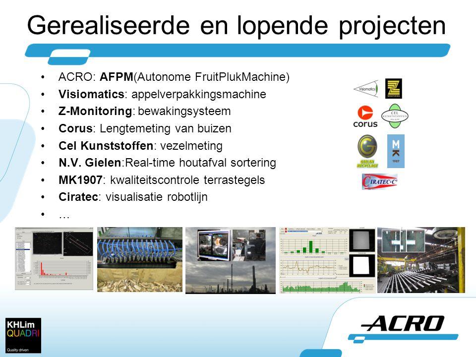 Gerealiseerde en lopende projecten •ACRO: AFPM(Autonome FruitPlukMachine) •Visiomatics: appelverpakkingsmachine •Z-Monitoring: bewakingsysteem •Corus: Lengtemeting van buizen •Cel Kunststoffen: vezelmeting •N.V.