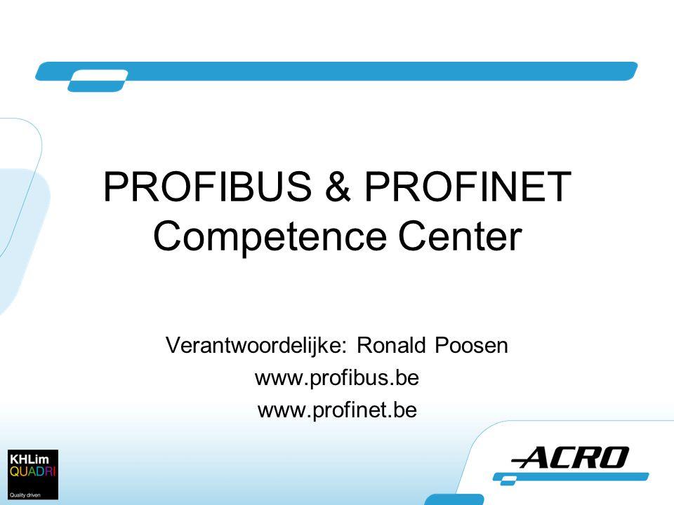 PROFIBUS & PROFINET Competence Center Verantwoordelijke: Ronald Poosen www.profibus.be www.profinet.be