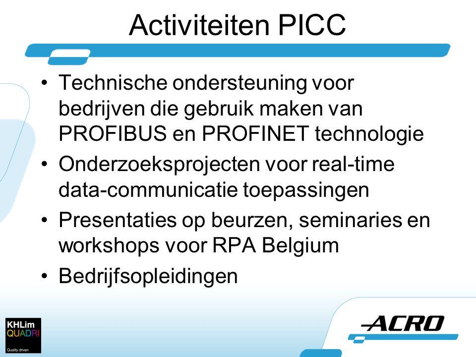 Activiteiten PICC •Technische ondersteuning voor bedrijven die gebruik maken van PROFIBUS en PROFINET technologie •Onderzoeksprojecten voor real-time data-communicatie toepassingen •Presentaties op beurzen, seminaries en workshops voor RPA Belgium •Bedrijfsopleidingen