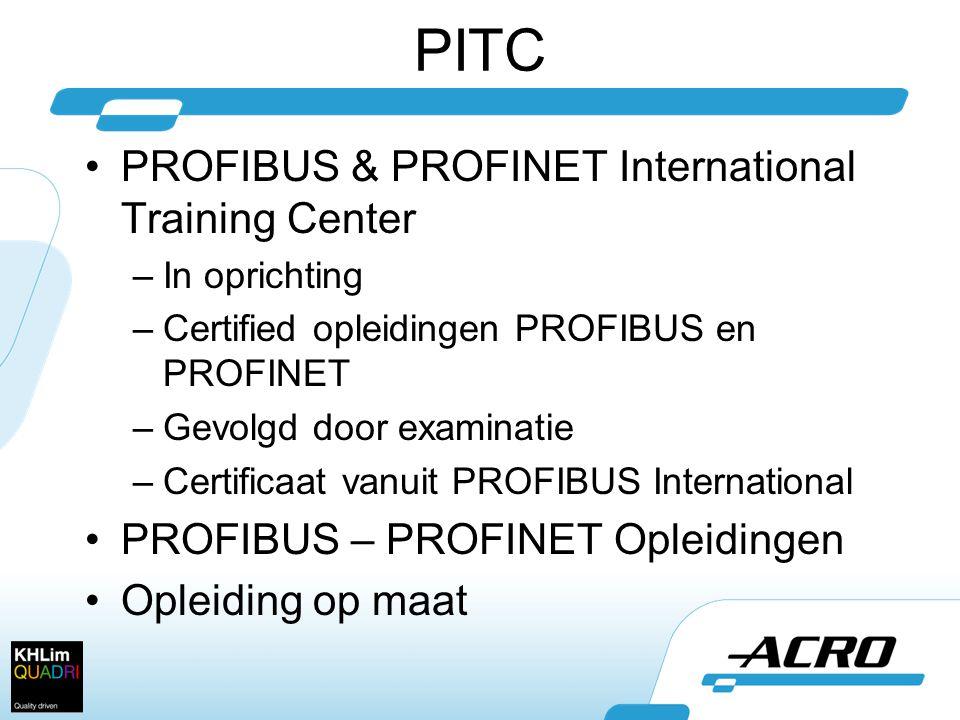 PITC •PROFIBUS & PROFINET International Training Center –In oprichting –Certified opleidingen PROFIBUS en PROFINET –Gevolgd door examinatie –Certificaat vanuit PROFIBUS International •PROFIBUS – PROFINET Opleidingen •Opleiding op maat