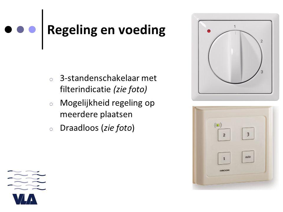 Regeling en voeding o 3-standenschakelaar met filterindicatie (zie foto) o Mogelijkheid regeling op meerdere plaatsen o Draadloos (zie foto)