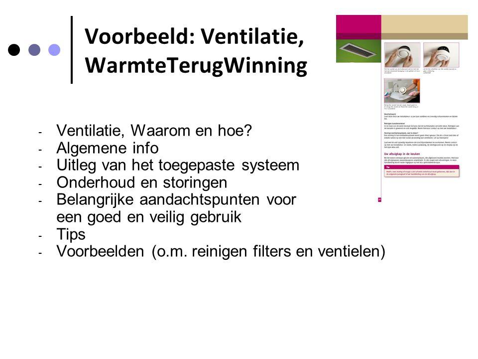 Voorbeeld: Ventilatie, WarmteTerugWinning - Ventilatie, Waarom en hoe? - Algemene info - Uitleg van het toegepaste systeem - Onderhoud en storingen -