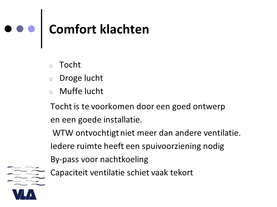 Comfort klachten o Tocht o Droge lucht o Muffe lucht Tocht is te voorkomen door een goed ontwerp en een goede installatie. WTW ontvochtigt niet meer d