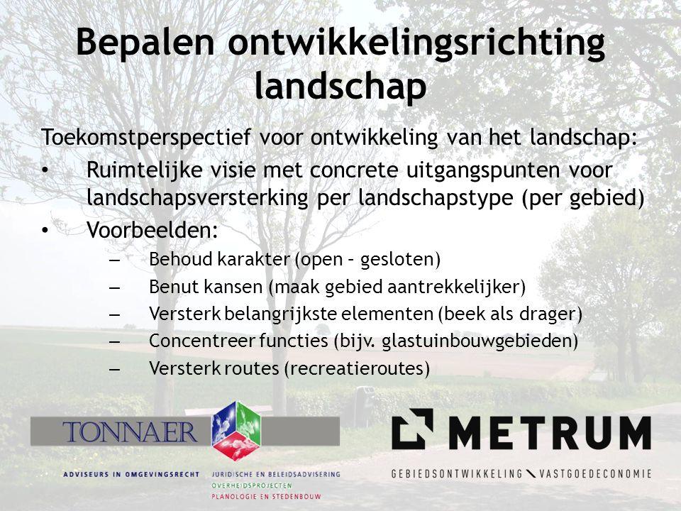 Bepalen ontwikkelingsrichting landschap Toekomstperspectief voor ontwikkeling van het landschap: • Ruimtelijke visie met concrete uitgangspunten voor
