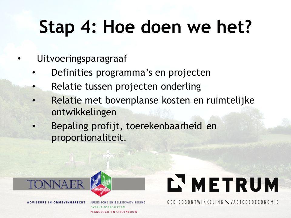 Stap 4: Hoe doen we het? • Uitvoeringsparagraaf • Definities programma's en projecten • Relatie tussen projecten onderling • Relatie met bovenplanse k