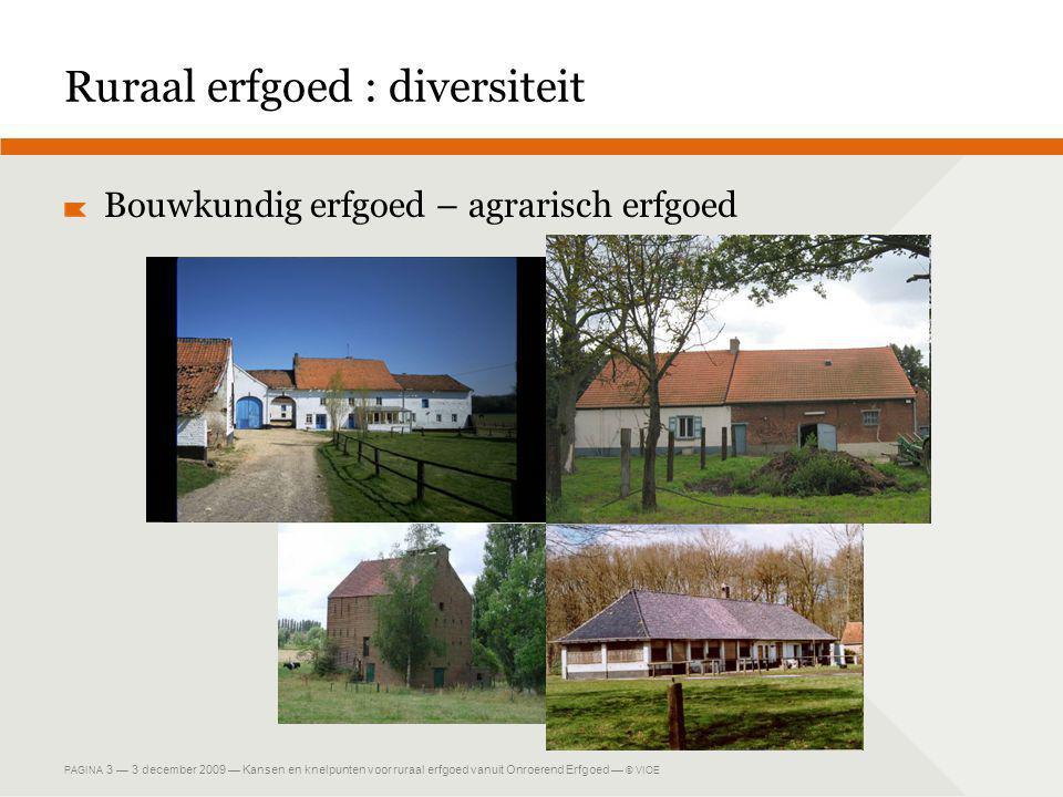 PAGINA 3 — 3 december 2009 — Kansen en knelpunten voor ruraal erfgoed vanuit Onroerend Erfgoed — © VIOE Ruraal erfgoed : diversiteit Bouwkundig erfgoed – agrarisch erfgoed
