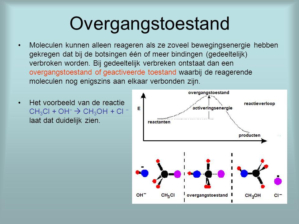 Overgangstoestand •Moleculen kunnen alleen reageren als ze zoveel bewegingsenergie hebben gekregen dat bij de botsingen één of meer bindingen (gedeelt