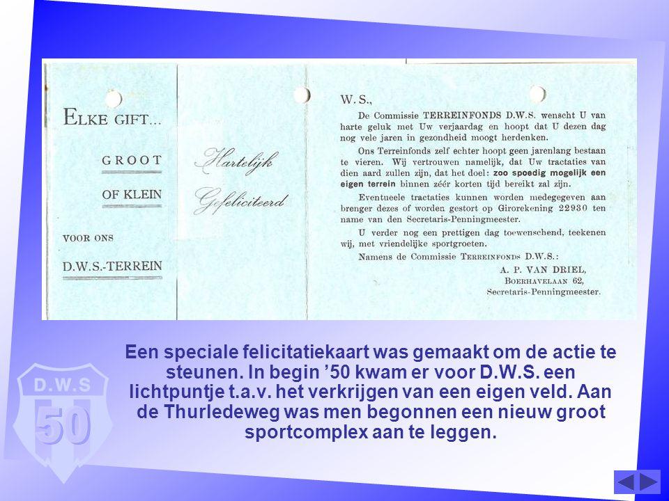Een speciale felicitatiekaart was gemaakt om de actie te steunen. In begin '50 kwam er voor D.W.S. een lichtpuntje t.a.v. het verkrijgen van een eigen