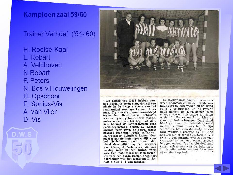 Kampioen zaal 59/60 Trainer Verhoef ('54-'60) H. Roelse-Kaal L. Robart A. Veldhoven N Robart F. Peters N. Bos-v.Houwelingen H. Opschoor E. Sonius-Vis